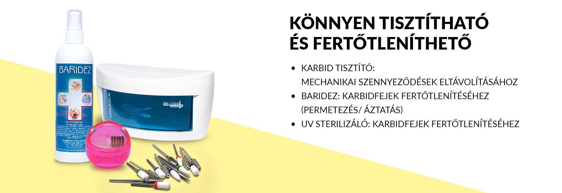 Könnyen tisztítható és fertőtleníthető Karbid tisztító: mechanikai szennyeződések eltávolításához Baridez: karbidfejek fertőtlenítéséhez (permetezés/ áztatás) UV Sterilizáló: karbidfejek fertőtlenítéséhez
