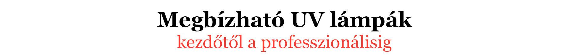 Megbízható UV lámpák  kezdőtől a professzionálisig