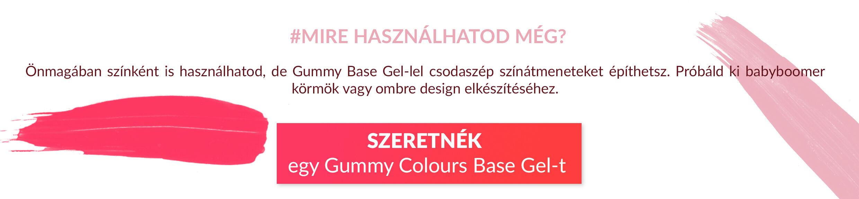 MIRE HASZNÁLHATOD MÉG? Önmagában színként is használhatod, de Gummy Base Gel-lel csodaszép színátmeneteket készíthetsz. Próbáld ki babyboomer körmök vagy ombre design elkészítéséhez.